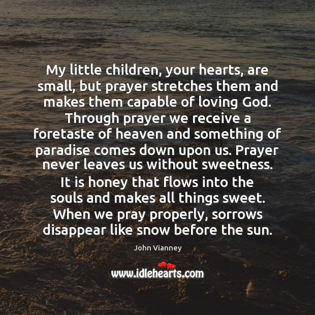My little children, your hearts, are small, but prayer stretches them and John Vianney Picture Quote