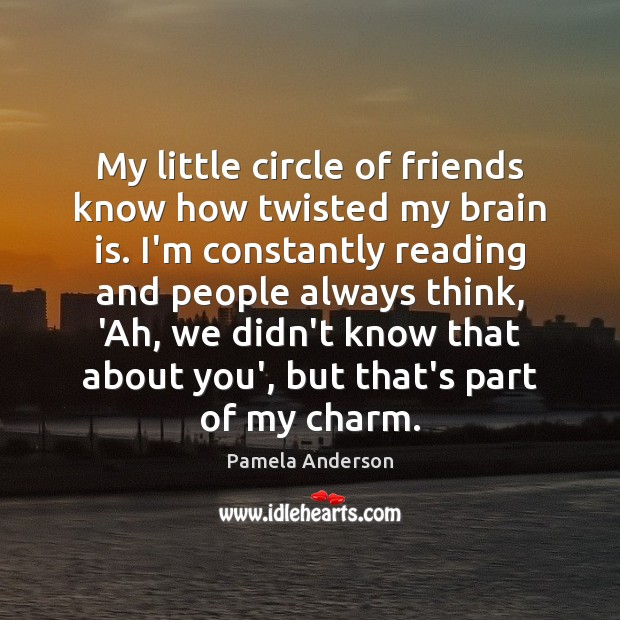 My little circle of friends know how twisted my brain is. I'm Image