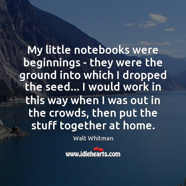 Image, My little notebooks were beginnings – they were the ground into which