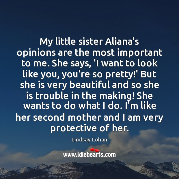 My little sister Aliana's opinions are the most important to me. She Lindsay Lohan Picture Quote