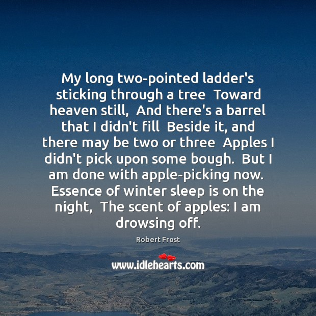 My long two-pointed ladder's sticking through a tree  Toward heaven still,  And Sleep Quotes Image
