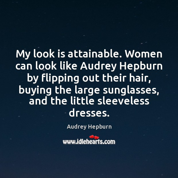 Image, My look is attainable. Women can look like Audrey Hepburn by flipping