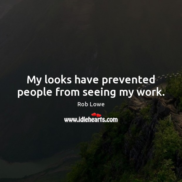 My looks have prevented people from seeing my work. Image