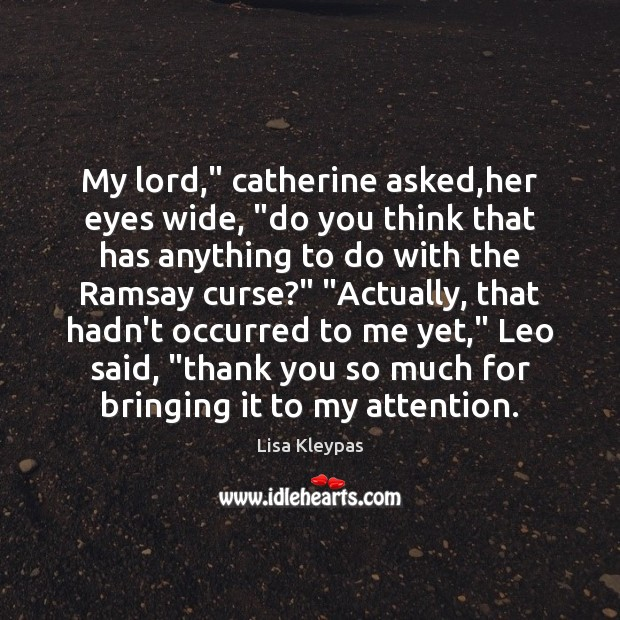"""My lord,"""" catherine asked,her eyes wide, """"do you think that has Lisa Kleypas Picture Quote"""