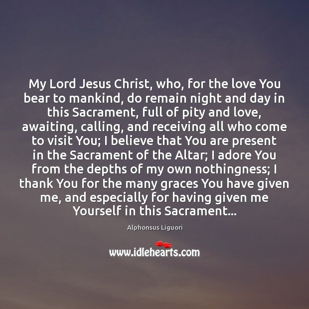 Image, My Lord Jesus Christ, who, for the love You bear to mankind,