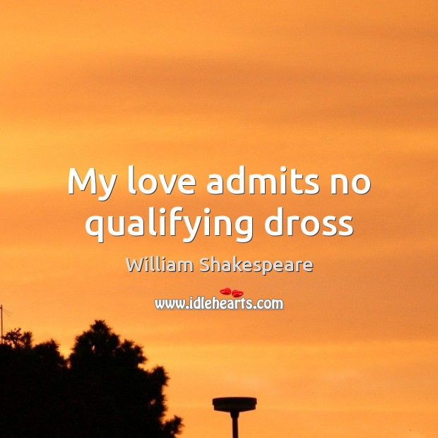 My love admits no qualifying dross Image