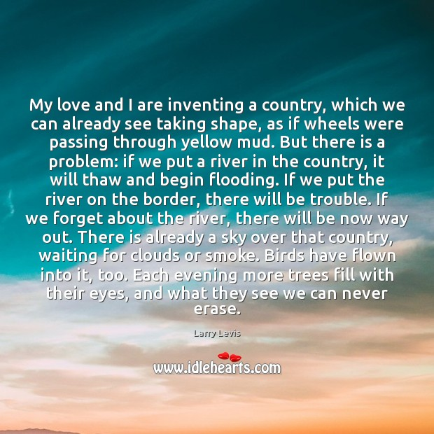 My love and I are inventing a country, which we can already Image