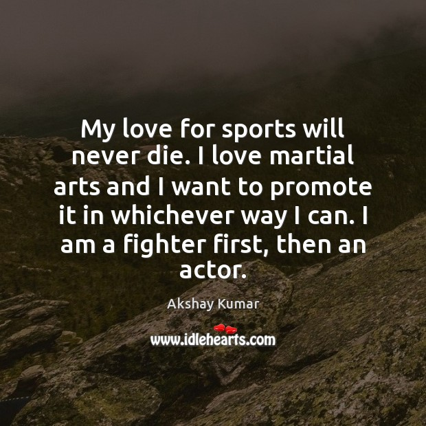Image, My love for sports will never die. I love martial arts and