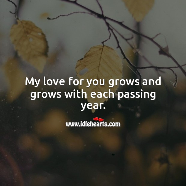 My love for you grows and grows with each passing year. Anniversary Quotes Image