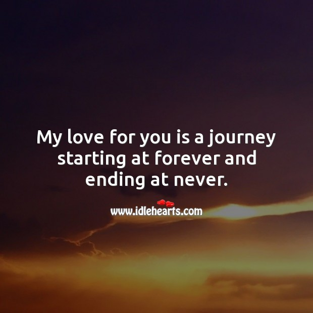My love for you is a journey starting at forever and ending at never. Love Forever Quotes Image