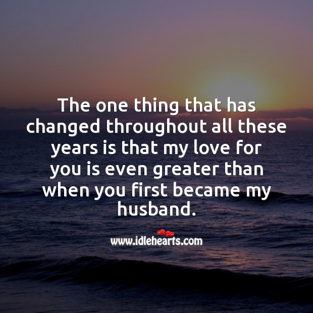 My love for you is even greater than when you first became my husband. Wedding Anniversary Messages for Husband Image