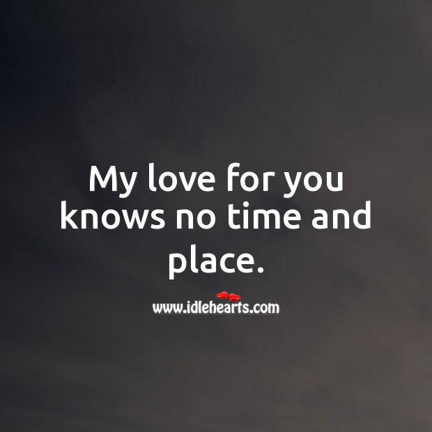 My love for you knows no time and place. Beautiful Love Quotes Image