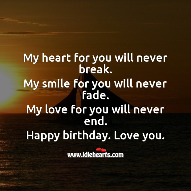 My love for you will never end. Happy birthday my life. Heart Quotes Image