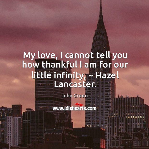 My love, I cannot tell you how thankful I am for our little infinity, ~ Hazel Lancaster. Image