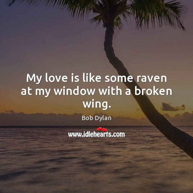 Image, My love is like some raven at my window with a broken wing.