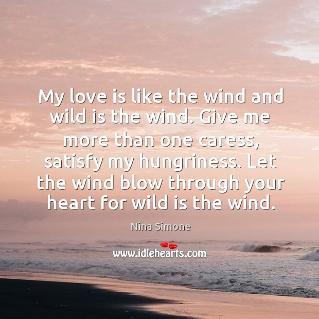 My love is like the wind and wild is the wind. Give Nina Simone Picture Quote