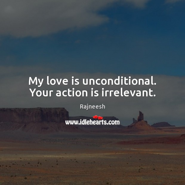 Image, My love is unconditional. Your action is irrelevant.