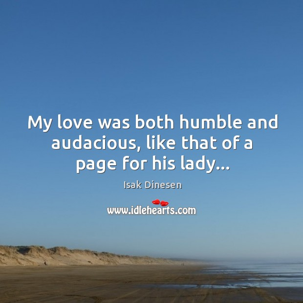 Image, My love was both humble and audacious, like that of a page for his lady…