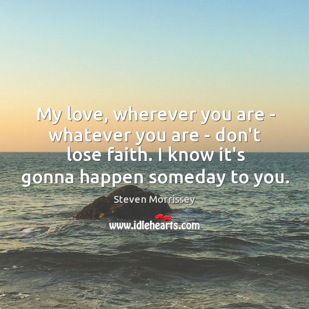 My love, wherever you are – whatever you are – don't lose Image