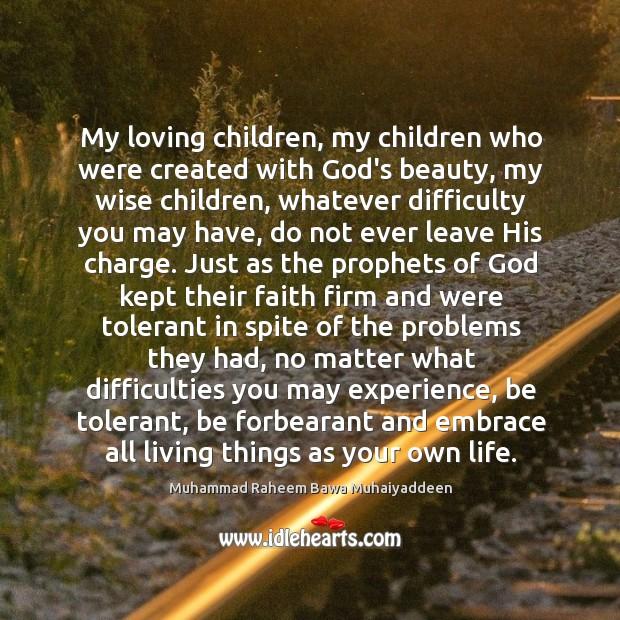 My loving children, my children who were created with God's beauty, my Muhammad Raheem Bawa Muhaiyaddeen Picture Quote