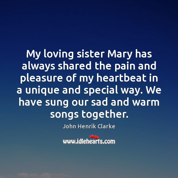 Image, My loving sister Mary has always shared the pain and pleasure of