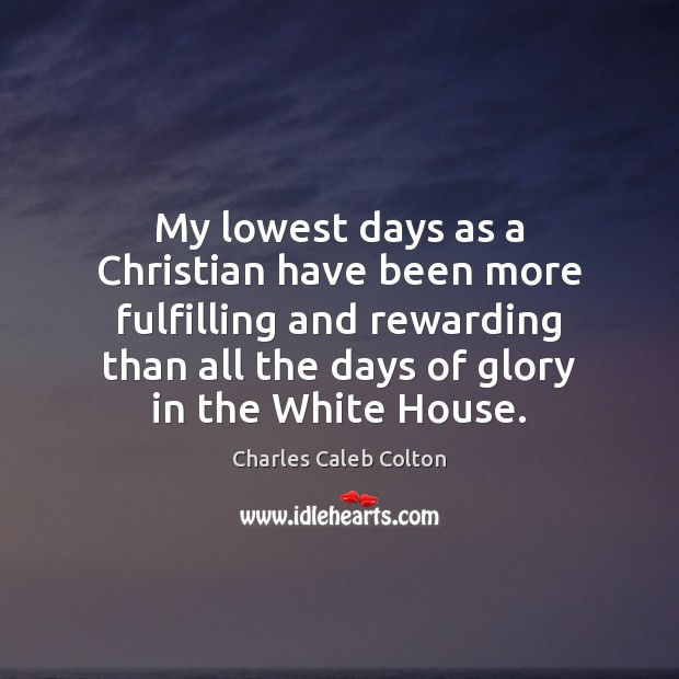 Image, My lowest days as a Christian have been more fulfilling and rewarding
