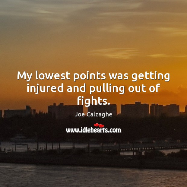 My lowest points was getting injured and pulling out of fights. Image