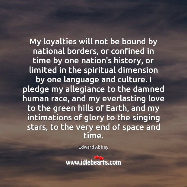 My loyalties will not be bound by national borders, or confined in Edward Abbey Picture Quote