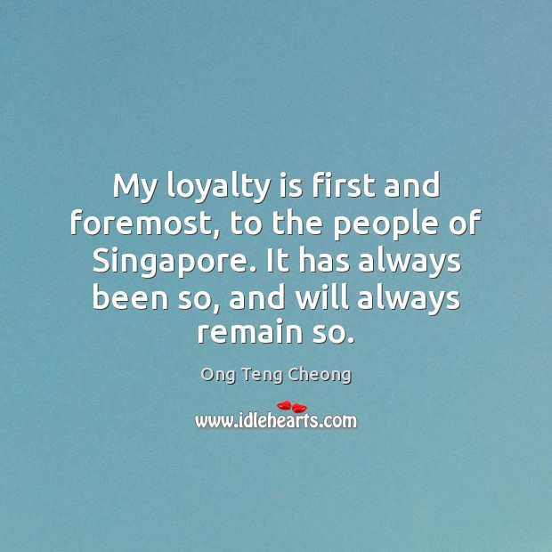 My loyalty is first and foremost, to the people of Singapore. It Image
