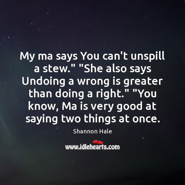 """My ma says You can't unspill a stew."""" """"She also says Undoing Image"""