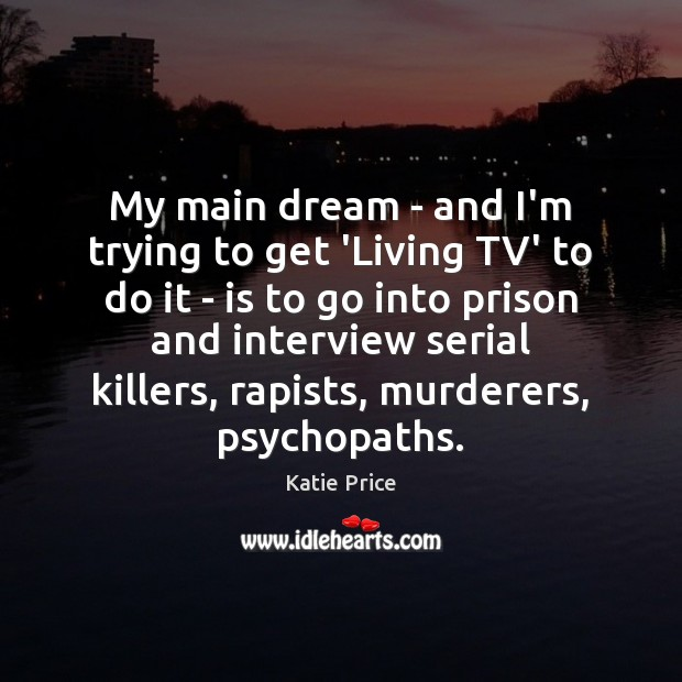 My main dream – and I'm trying to get 'Living TV' to Katie Price Picture Quote