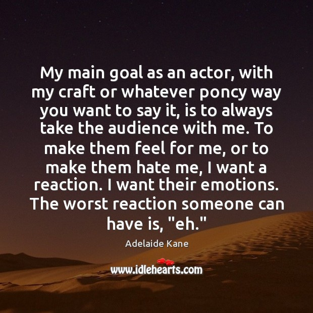 Image, My main goal as an actor, with my craft or whatever poncy