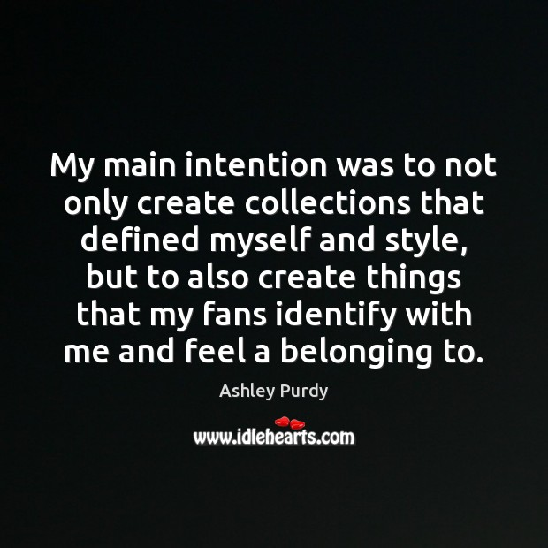 My main intention was to not only create collections that defined myself Image