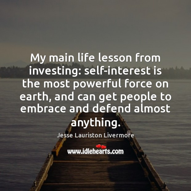 My main life lesson from investing: self-interest is the most powerful force Jesse Lauriston Livermore Picture Quote