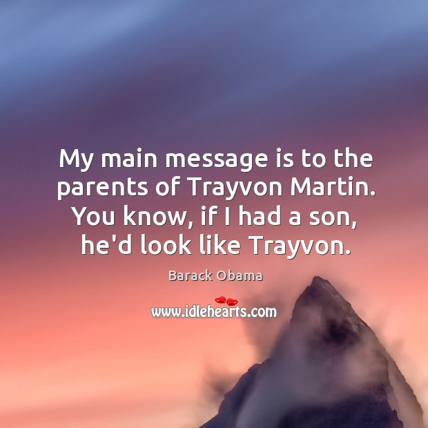 My main message is to the parents of Trayvon Martin. You know, Image