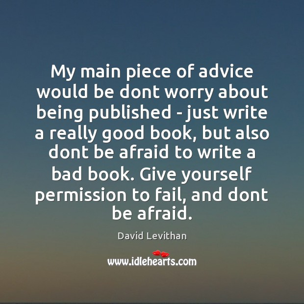 My main piece of advice would be dont worry about being published Fail Quotes Image