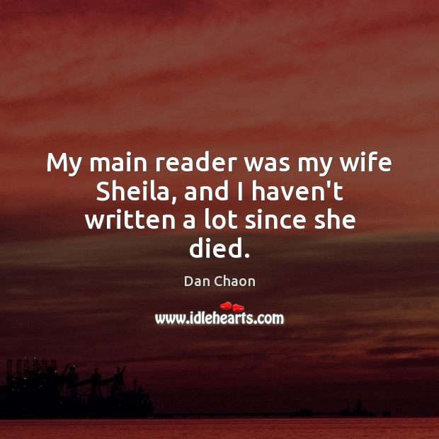 Image, My main reader was my wife Sheila, and I haven't written a lot since she died.