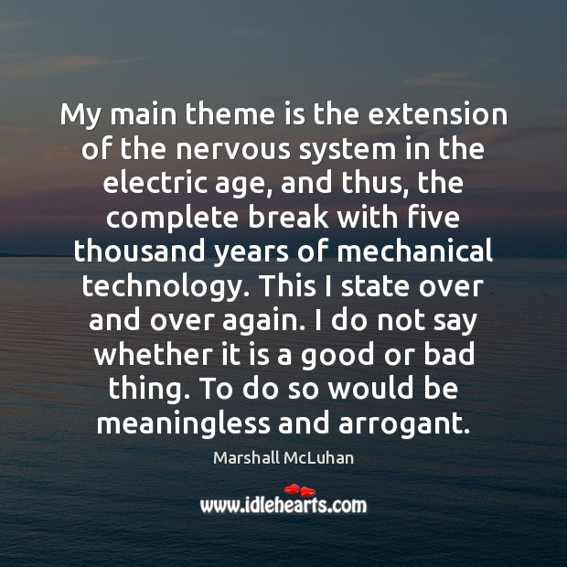 My main theme is the extension of the nervous system in the Marshall McLuhan Picture Quote