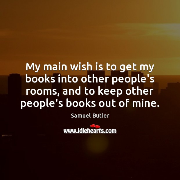 My main wish is to get my books into other people's rooms, Samuel Butler Picture Quote