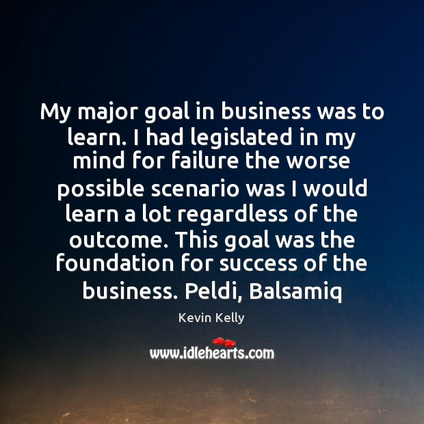 My major goal in business was to learn. I had legislated in Image