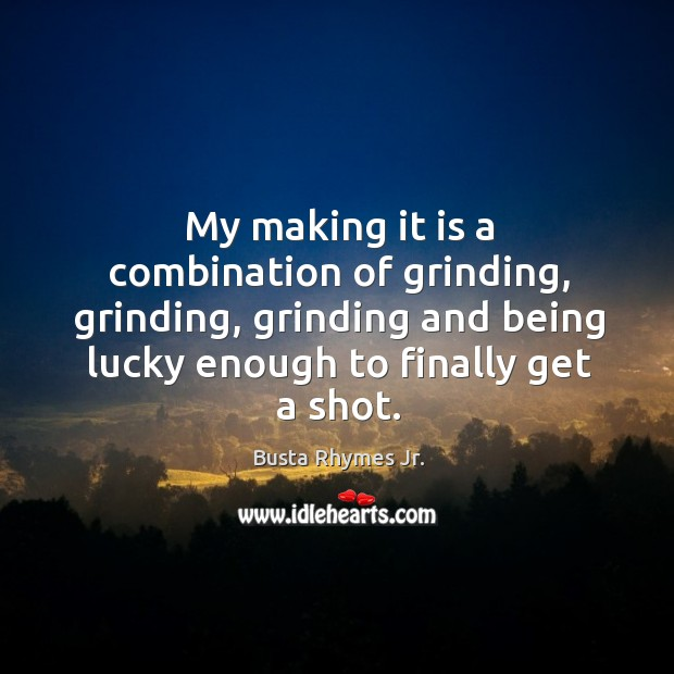 Image, My making it is a combination of grinding, grinding, grinding and being lucky enough to finally get a shot.