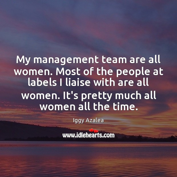 My management team are all women. Most of the people at labels Image