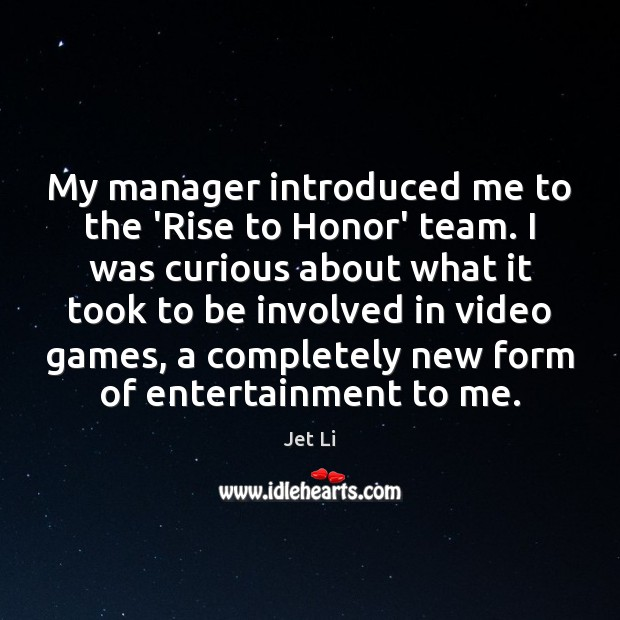 My manager introduced me to the 'Rise to Honor' team. I was Jet Li Picture Quote