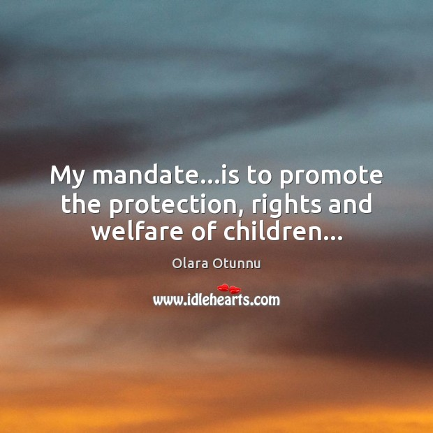 My mandate…is to promote the protection, rights and welfare of children… Image