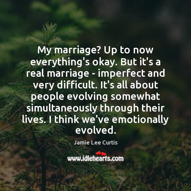 My marriage? Up to now everything's okay. But it's a real marriage Image