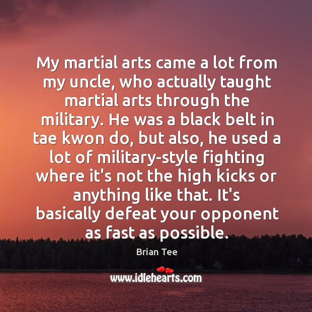 Image, My martial arts came a lot from my uncle, who actually taught