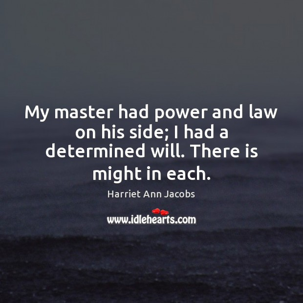 My master had power and law on his side; I had a determined will. There is might in each. Image