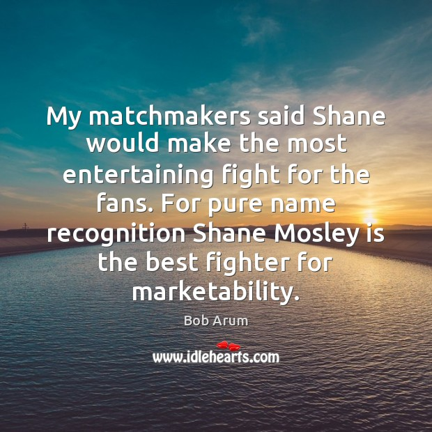 Image, My matchmakers said Shane would make the most entertaining fight for the