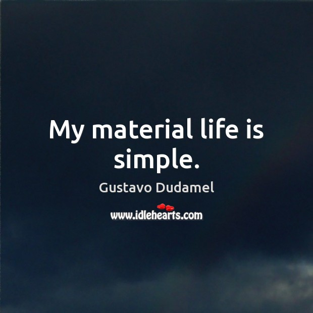 My material life is simple. Image