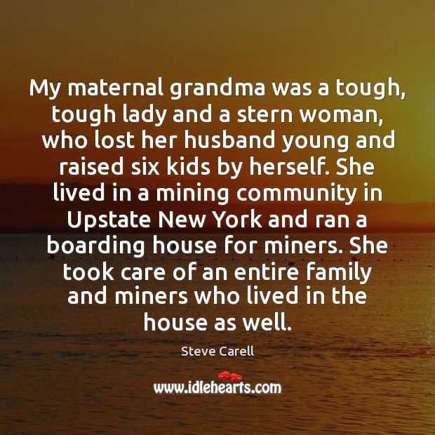 My maternal grandma was a tough, tough lady and a stern woman, Steve Carell Picture Quote
